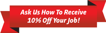 Ask us how to receive 10% off your job!
